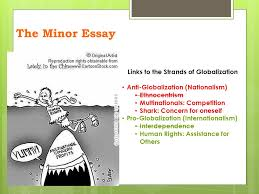 essay writing the minor essay introducing the minor essay  on  30 the minor essay links to the strands of globalization anti globalization nationalism ethnocentrism multinationals competition shark concern for