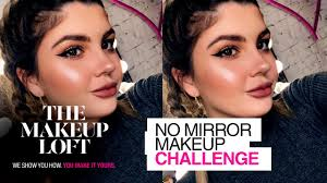 no mirror makeup challenge ft c sersemis the makeup loft maybelline new york
