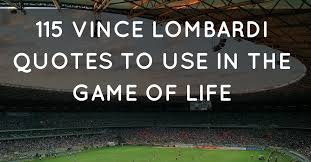 Football Quotes Classy 48 Vince Lombardi Quotes To Use In The Game Of Life