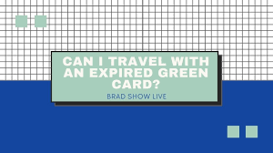can i travel with an expired green card