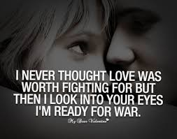Quotes About Fighting For Love Adorable I Never Thought Love Was Worth Fighting For Sayings With Images
