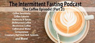 No eating or drinking calorie foods during your fasting period. Episode 46 The Coffee Episode Part 2 Coffee Sensitivity Coffee Calories Starbucks Spices Bulletproof Coffee Mushroom Coffee Caffeinated Water Serrapeptase Creamers Half And Half Splenda And More The Intermittent Fasting Podcast