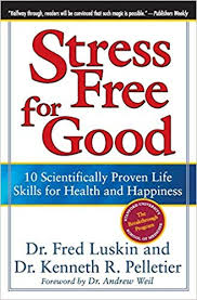 Stress Free For Good 10 Scientifically Proven Life Skills