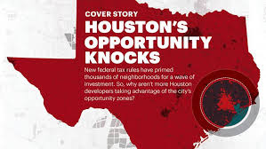 Houston Area Opportunity Zones Offer Huge Potential But See