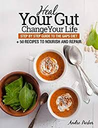 <b>Heal Your</b> Gut, Change <b>Your</b> Life: Step by Step Guide to <b>the</b> GAPS ...