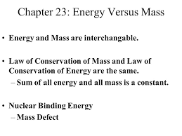chapter 23 energy versus mass energy and mass are interchangable