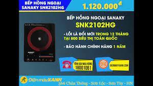 Bếp hồng ngoại Sanaky SNK2102HG - Điện máy XANH | Lỗi 1 Đổi 1 Trong 1 Năm -  YouTube