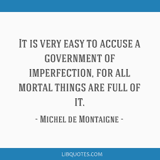 Quotes About Imperfection Enchanting It Is Very Easy To Accuse A Government Of Imperfection For All