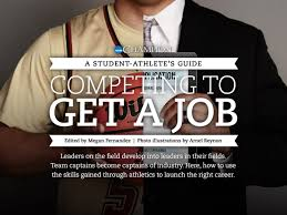 a student athlete s guide competing to get a job an ncaa getting a job leaders on the field develop into leaders in their fields team captains become captains of industry here how to use the skills gained