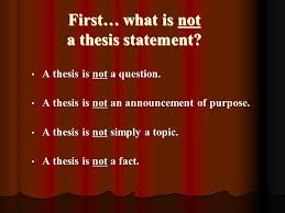 the thesis statement for opinion essays first what is not a  first what is not a thesis statement a thesis is not a question