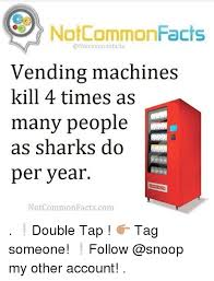 Facts About Vending Machines Impressive Not Common Facts Common Facts Vending Machines Kill 48 Times As Many