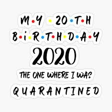 My son's birthday is coming up. My 20th Birthday 2020 The One Where I Was Quarantined Greeting Card By John005 Redbubble