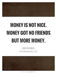 Money Is Not Nice Money Got No Friends But More Money Picture Quotes Amazing Money And Friends Quotes
