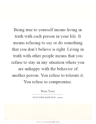 Quotes Being True To Yourself Best of Being True To Yourself Means Living In Truth With Each Person In