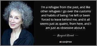 Refugee Quotes Fascinating Margaret Atwood Quote I'm A Refugee From The Past And Like Other