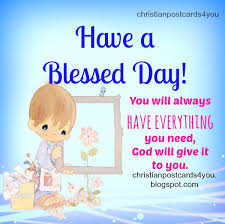 Christian Greetings Quotes Best of Have A Blessed Day Christian Image And Quotes Christian Cards For You