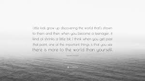 Kenneth Lonergan Quote Little Kids Grow Up Discovering The World