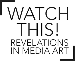 media art exhibition essay by michael mansfield watch this  revelations in media art exhibition essay