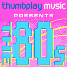Thumbplay Music Presents: The 80's