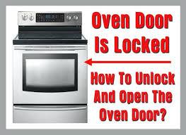 lg oven door glass replacement oven door is locked how to unlock and open the oven
