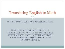 1 what topic are we working on mathematical modeling translating written or verbal statements into mathematical expressions equations and inequalities