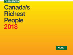 Canada S Richest People The Complete Top 100 Ranking