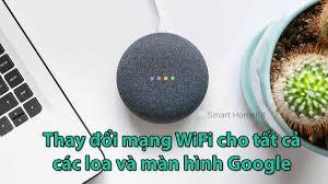 Cách đổi mạng Wifi cho loa Google (Nest Mini, Home Mini)