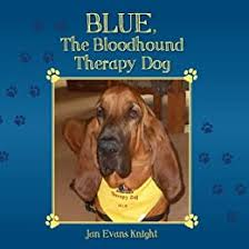 Blue, The Bloodhound Therapy Dog - Kindle edition by Knight, Jan. Crafts,  Hobbies & Home Kindle eBooks @ Amazon.com.