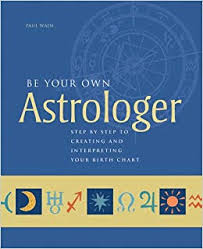Be Your Own Astrologer Step By Step To Creating