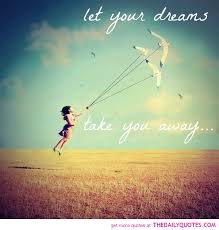 Dream Hope Quotes Best of Letyourdreamstakeyouawayquotepicturequotessayingspics