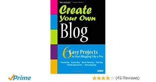 Create Your Own Blog Create Your Own Blog 6 Easy Projects To Start Blogging Like