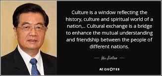 Quotes About Culture Adorable Hu Jintao Quote Culture Is A Window Reflecting The History Culture