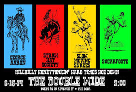 August 16 @ Double Wide - Slow Moving Snakes   Sugarfoote   George Aaron    Straw Hat Society   Double wide, Event calendar, George