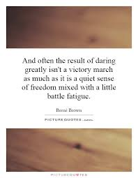 Daring Greatly Quote Cool And Often The Result Of Daring Greatly Isn't A Victory March As