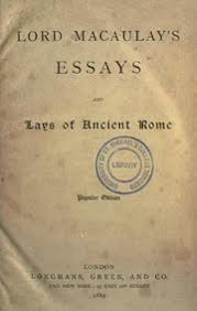 lord macaulay s essays and lays of ancient rome macaulay  lord macaulay s essays and lays of ancient rome