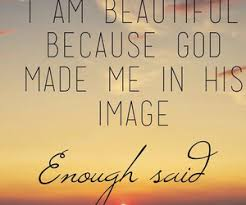 God Created Me Beautiful Quotes Best Of I Am Beautiful Because God Made Me In His Image Enough Said