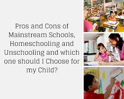 pros and cons of mainstream schools homeschooling and unschooling  mainstream vs homeschool vs unschool 1 pros and cons