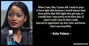 Quotes About Beautiful Black Skin Best Of When I Was Like 24 Years Old I Used To Pray To Have L By Keke