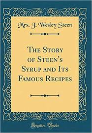 The Story of Steen's Syrup and Its Famous Recipes (Classic Reprint): Steen,  Mrs J Wesley: 9780265751381: Amazon.com: Books