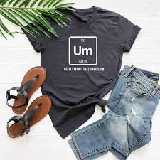 Um The Element Of Confusion Tshirt Funny Chemistry Shirt For Teen Gifts Girl Fashion Women Graphic Shirt For Sayings Gifts Daughter Shirt