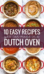 Fast Cooking Ovens 10 Easy Recipes You Can Make In A Dutch Oven Pinch Of Yum