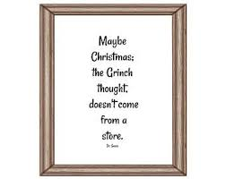 the grinch quotes maybe christmas doesn t come from a store. Delighful Doesn Printable Dr Seuss Quote Maybe Christmas Grinch Thought Doesnu0027t Come From  Store Wall Art Digital Download Black And White Baby Teen Intended The Quotes Doesn T A