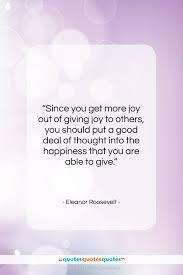 Get The Whole Eleanor Roosevelt Quote Since You Get More Joy Out