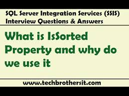 Ssis Interview Questions Ssis Interview Questions What Is Issorted Property And Why Do We