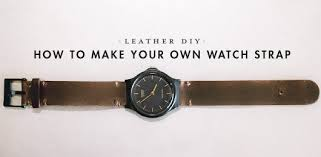 leather diy how to make your own watch strap