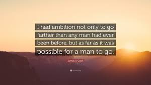 "Ever Quote Amazing James R Cook Quote ""I Had Ambition Not Only To Go Farther Than Any"