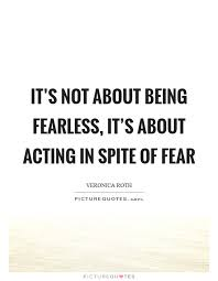 Fearless Quotes Custom It's Not About Being Fearless It's About Acting In Spite Of Fear
