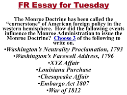 fr essay for tuesday choose the monroe doctrine has been called  fr essay for tuesday choose 3 the monroe doctrine has been called the cornerstone of american