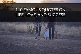 110 Famous Quotes On Life Love And Success Inspirational Quotes