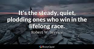 Service Quotes Impressive It's The Steady Quiet Plodding Ones Who Win In The Lifelong Race